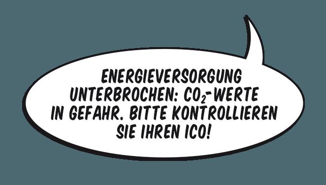 Sprechblase: Energieversorgung unterbrochen: CO2-Werte in Gefahr. Bitte Kontrollieren Sie Ihren ICO!