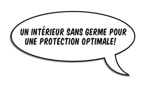 Bubble: Un intérieur sans germe pour une protection optimale!
